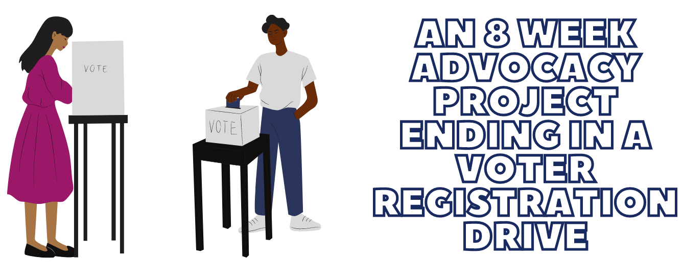 Hand drawn graphics of people casting their ballots at a polling place. Text on the graphic says an 8-week advocacy project ending in a voter registration drive.